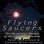 Flying Saucers: The Mysterious History of the UFO Phenomenon | Charles River Editors,Sean McLachlan