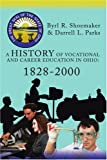 A History of Vocational and Career Education in Ohio: 1828-2000, Darrell Parks and Byrl Shoemaker, 059542497X