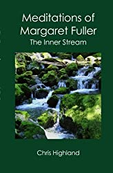 Meditations of Margaret Fuller: The Inner Stream