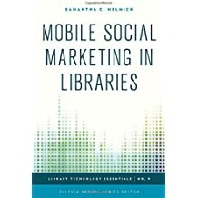 Mobile Social Marketing in Libraries (Library Technology Essentials)
