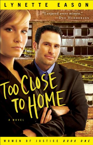 Too Close to Home (Women of Justice Book #1): A Novel by [Eason, Lynette]