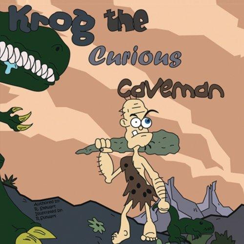 Krog the Curious Caveman (Volume 1): R. Stewart ...