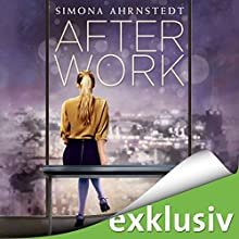 After Work | Livre audio Auteur(s) : Simona Ahrnstedt Narrateur(s) : Vera Teltz