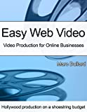 Easy Web Video: Video Production for Online Businesses