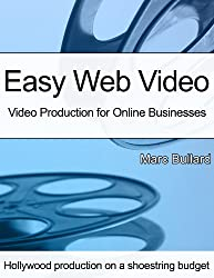 Easy Web Video: Video Production for Online Businesses (English Edition)