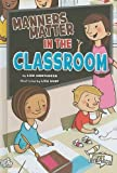 img - for Manners Matter in the Classroom (First Graphics: Manners Matter) book / textbook / text book