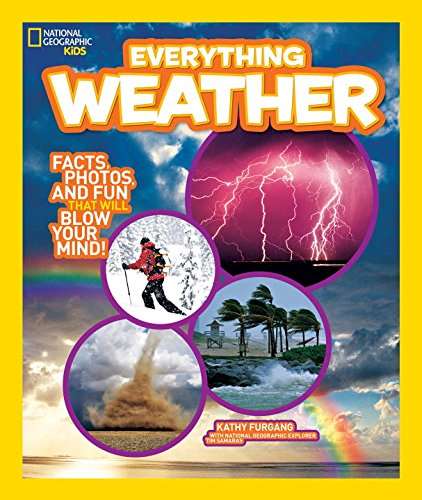 National Geographic Kids Everything Weather: Facts, Photos, and