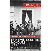 La Première Guerre mondiale. Tome 3: 1918, le dénouement (Grandes Batailles t. 45) (French Edition)