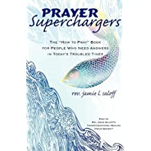 "Prayer Superchargers: The ""How to Pray"" Book for People Who Need Answers in Today's Troubled Times"