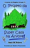 O Projeto da Super Casa na Árvore (Aventuras de Projetos Juvenis Livro 1) (Portuguese Edition)