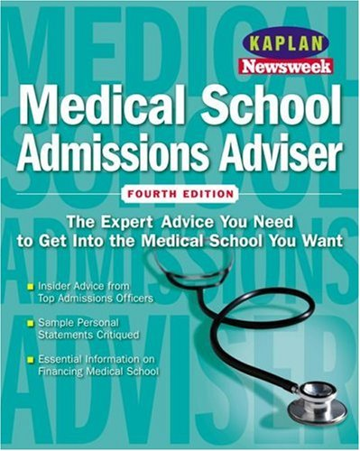 Kaplan/Newsweek Medical School Admissions Adviser, Fourth Edition (GET INTO MEDICAL SCHOOL)