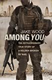 jake wood - Among You: The Extraordinary True Story of a Soldier Broken By War by Wood, Jake (2014) Paperback