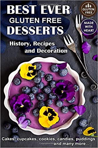 Best Ever Gluten Free Desserts. History, Recipes and Decoration. Cakes, Cupcakes, Cookies, Candies, Puddings and many more.