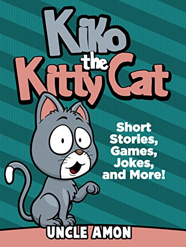 Kiko the Kitty Cat: Short Stories for Kids, Games, Funny Jokes, and More