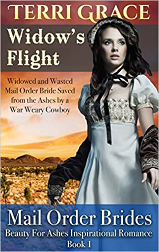 MAIL ORDER BRIDE: Widow's Flight: Widowed and Wasted Mail Order Bride Saved From The Ashes by a War Weary Cowboy: Inspirational Historical Romance (Beauty For Ashes Inspirational Romance Book 1)
