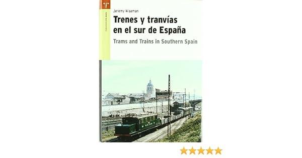 Trenes y tranvías en el sur de España. Trams and Trains in ...