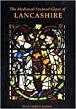 The Medieval Stained Glass of Lancashire (Corpus Vitraearum Medii Aevi: Great Britain)