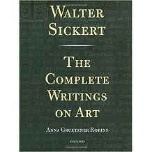 Walter Sickert: The Complete Writings on Art by Walter Sickert (2000-12-21)