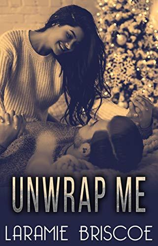 Unwrap Me by Laramie Briscoe
