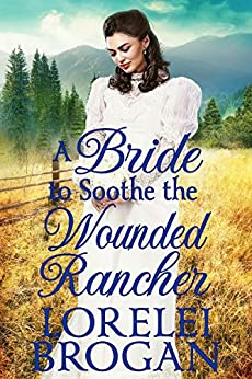 A Bride to Soothe the Wounded Rancher: A Historical Western Romance Book