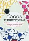 Logos et identité visuelle - Principes fondamentaux et études de cas: Principes fondamentaux et études de cas : 300 logos du monde entier, analysés et commentés par Healey