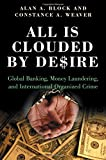 All Is Clouded by Desire: Global Banking, Money Laundering, and International Organized Crime (International and Comparative Criminology)