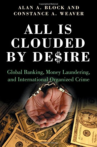 All Is Clouded By Desire  Global Banking  Money Laundering  And International Organized Crime  International And Comparative Criminology