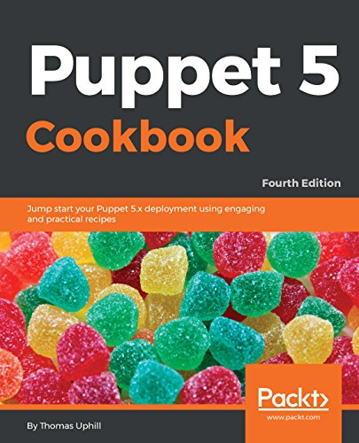 Puppet 5 Cookbook: Jump start your Puppet 5.x deployment using engaging and practical recipes, 4th Edition PDF