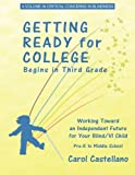 Getting Ready for College Begins in Third Grade: Working Toward an Independent Future for Your Blind/Visually Impaired Child (Critical Concerns in Blindness)