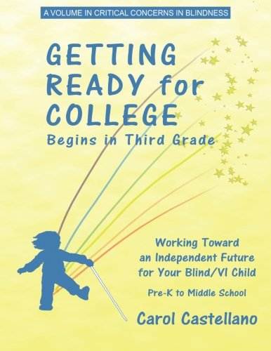Getting Ready for College Begins in Third Grade: Working Toward an Independent Future for Your Blind/Visually Impaired Child (Critical Concerns for Blindness) ebook