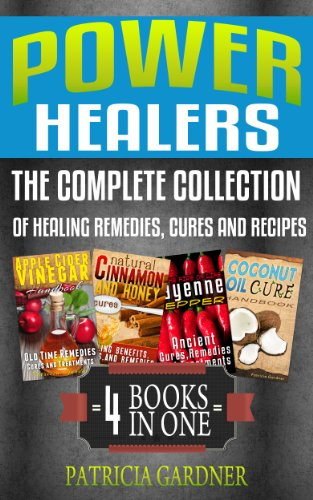 Power Healers: Apple Cider Vinegar, Coconut Oil, Cayenne Pepper & Cinnamon Honey: Complete Collection Of Healing Remedies, Cures, & Recipes. Boost Immune Systems, Prevent Allergies & Help Lose Weight by [Gardner, Patricia]