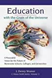 img - for Education with the Grain of the Universe: A Peaceable Vision for the Future of Mennonite Schools, Colleges, and Universities (C. Henry Smith Series) book / textbook / text book
