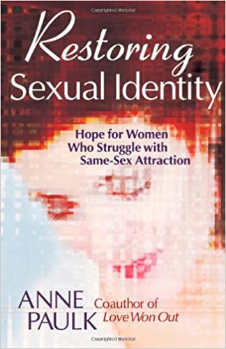 Restoring Sexual Identity - Hope for Women Who Struggle with Same-Sex Attraction