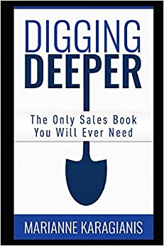 Digging Deeper: The Only Sales Book You Will Ever Need