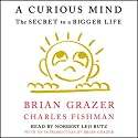 A Curious Mind: The Secret to a Bigger Life Audiobook by Brian Grazer, Charles Fishman, Brian Grazer - introduction Narrated by Norbert Leo Butz