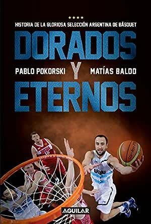 Dorados y eternos: Historia de la gloriosa selección argentina de básquet eBook: Baldo, Matias, Pokorski, Pablo: Amazon.es: Tienda Kindle