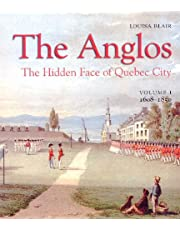THE ANGLOS THE HIDDEN FACE OF QUÉBEC CITY T.01 : 16O8-1850