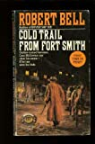 The Cold Trail from Fort Smith, Robert V. Bell, 0345336313