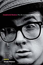 Complicated Shadows: The Life and Music of Elvis Costello by Graeme Thomson (2006-04-05)
