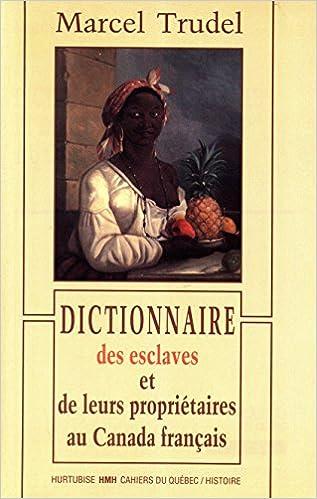 Téléchargement Dictionnaire des esclaves et de leurs propriétaires au Canada français (Cahiers du Québec, Histoire) epub pdf