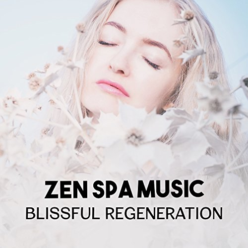 Zen Spa Music – Blissful Regeneration, Body Therapy with Nature Sounds, Candle Light Massage Ambience, Oriental Treatment Techniques ()