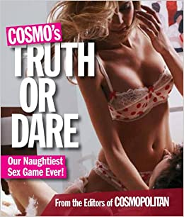 Cosmos Truth Or Dare Our Naughtiest Sex Game Ever Cosmopolitan 9781618371157 Amazon Com Books