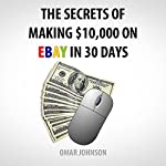 The Secrets of Making $10,000 on eBay in 30 Days | Omar Johnson