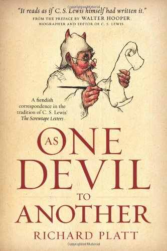 As One Devil to Another: A Fiendish Correspondence in the Tradition of C. S. Lewis' The Screwtape Letters (Another Letter)
