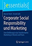 Corporate Social Responsibility und Marketing: Eine Einführung in das Transformative Marketing in Theorie und Praxis (essentials)