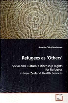 Lataa google-kirjoja pdf-muodossa ilmaiseksi Refugees as 'Others': Social and Cultural Citizenship Rights for Refugees in New Zealand Health Services PDF CHM ePub 3639067509