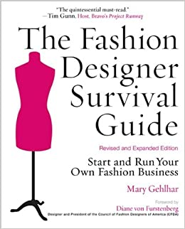 The Fashion Designer Survival Guide Start And Run Your Own Fashion Business By Gehlhar Mary Revised And Expanded Edition 2008 Gehlhar Mary Amazon Com Books