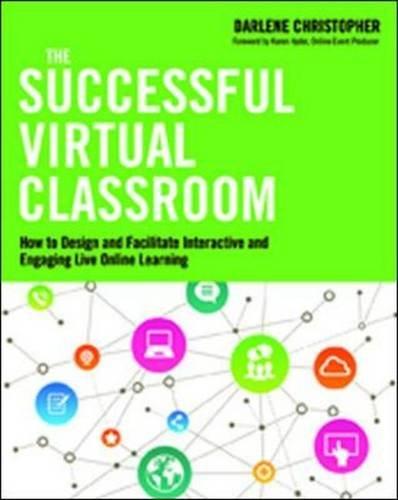 The Successful Virtual Classroom: How to Design and Facilitate ...