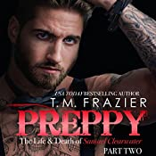 Preppy: The Life and Death of Samuel Clearwater, Part 2: King Series, Book 6 | T.M. Frazier