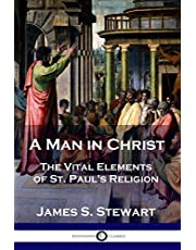 A Man in Christ: The Vital Elements of St. Paul's Religion